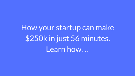 How your startup can make $250k in just 56 minutes. Learn how…
