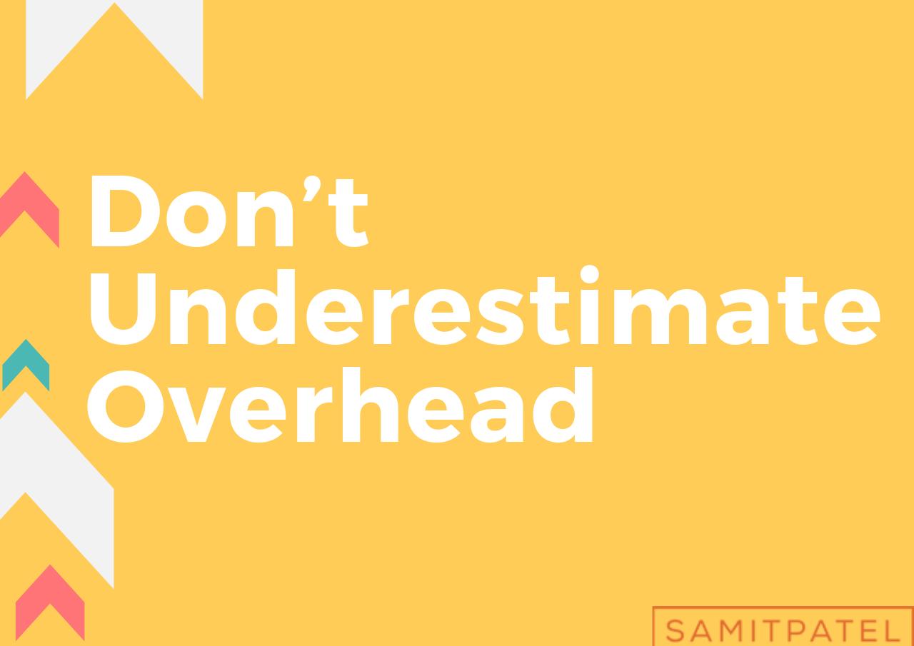 Don't Underestimate Overhead