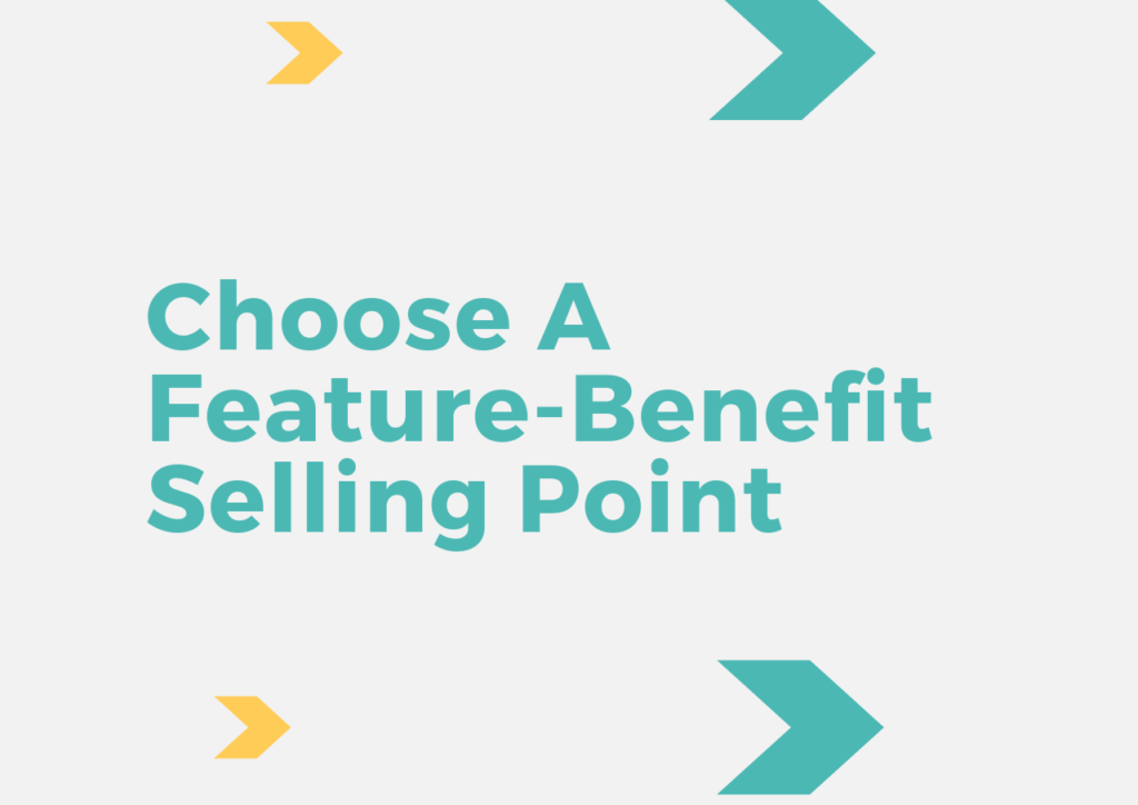 Choose A Feature-Benefit Selling Point