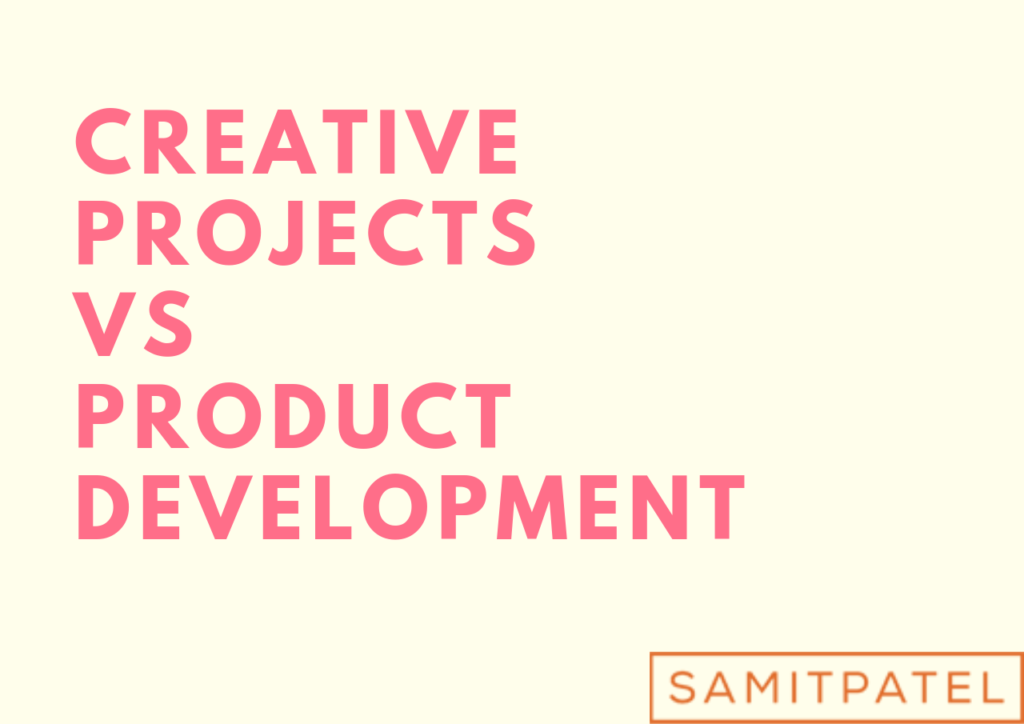 Creative Projects vs Product Development