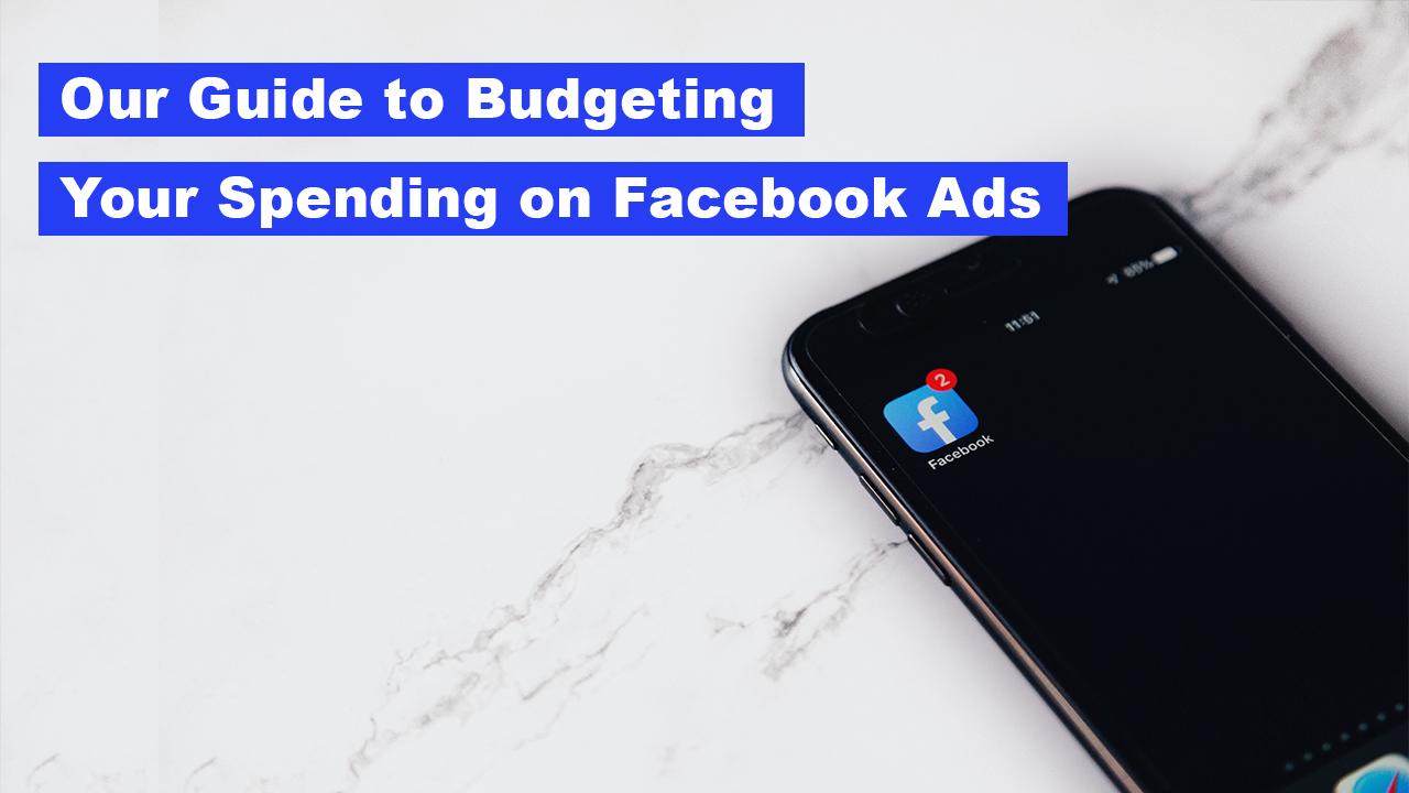 How Much Should I Spend on Facebook Ads - Our Guide to Facebook Ad Budgeting