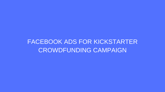 FACEBOOK-ADS-FOR-KICKSTARTER