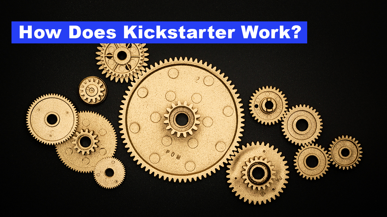 How Does Kickstarter Work?