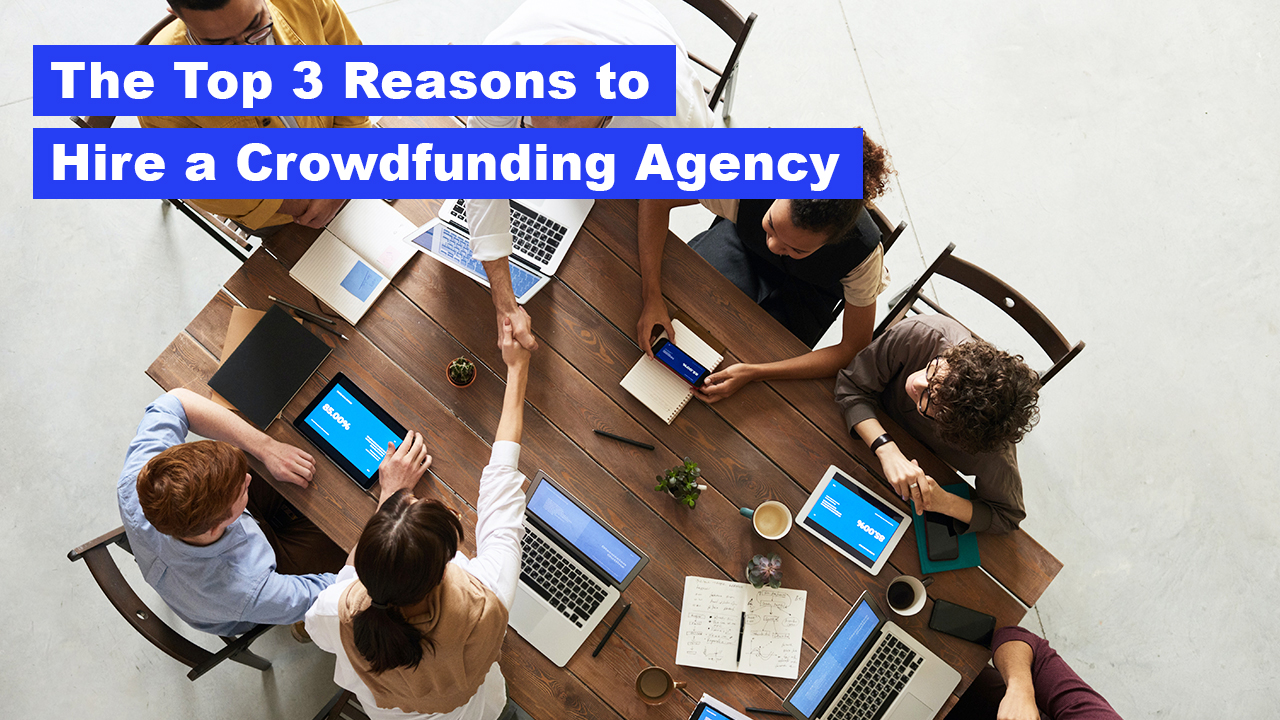 Top 3 Reasons to Hire a Crowdfunding Marketing Agency