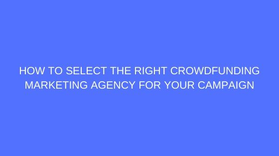 How to Select the Right Crowdfunding Marketing Agency for Your Campaign
