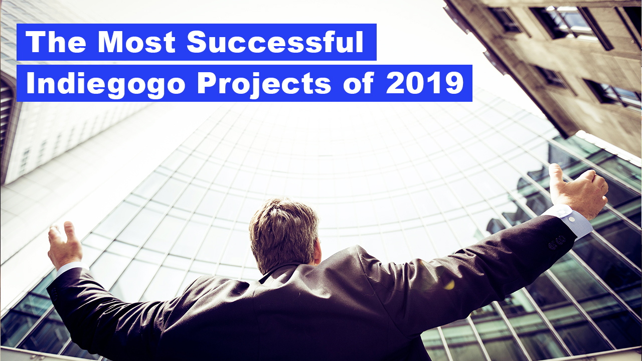 Indiegogo Top Successful Projects 2019 with Over $1Million Funding
