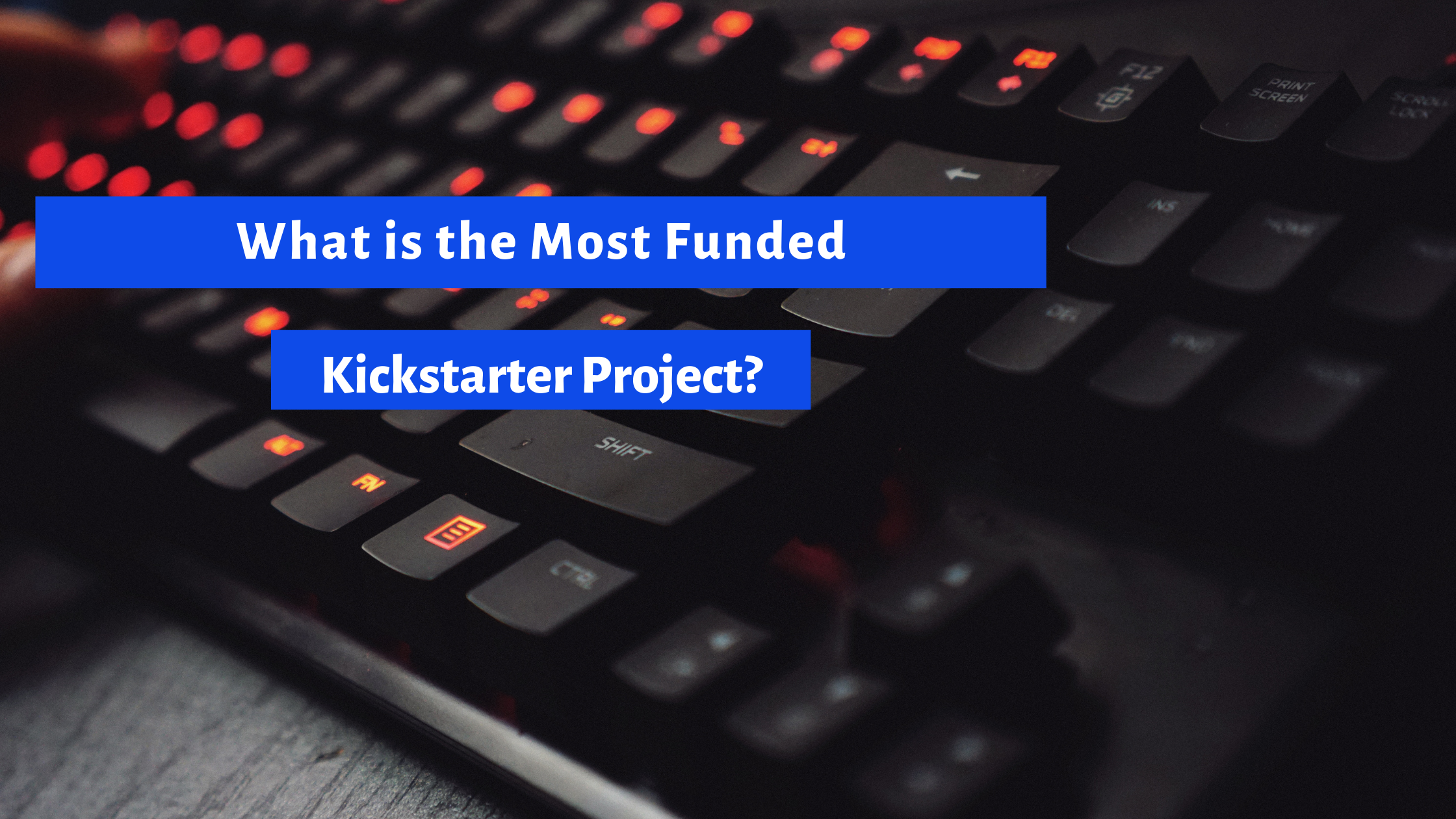 What is The Most Funded Kickstarter Project? You've Probably Heard of this One!