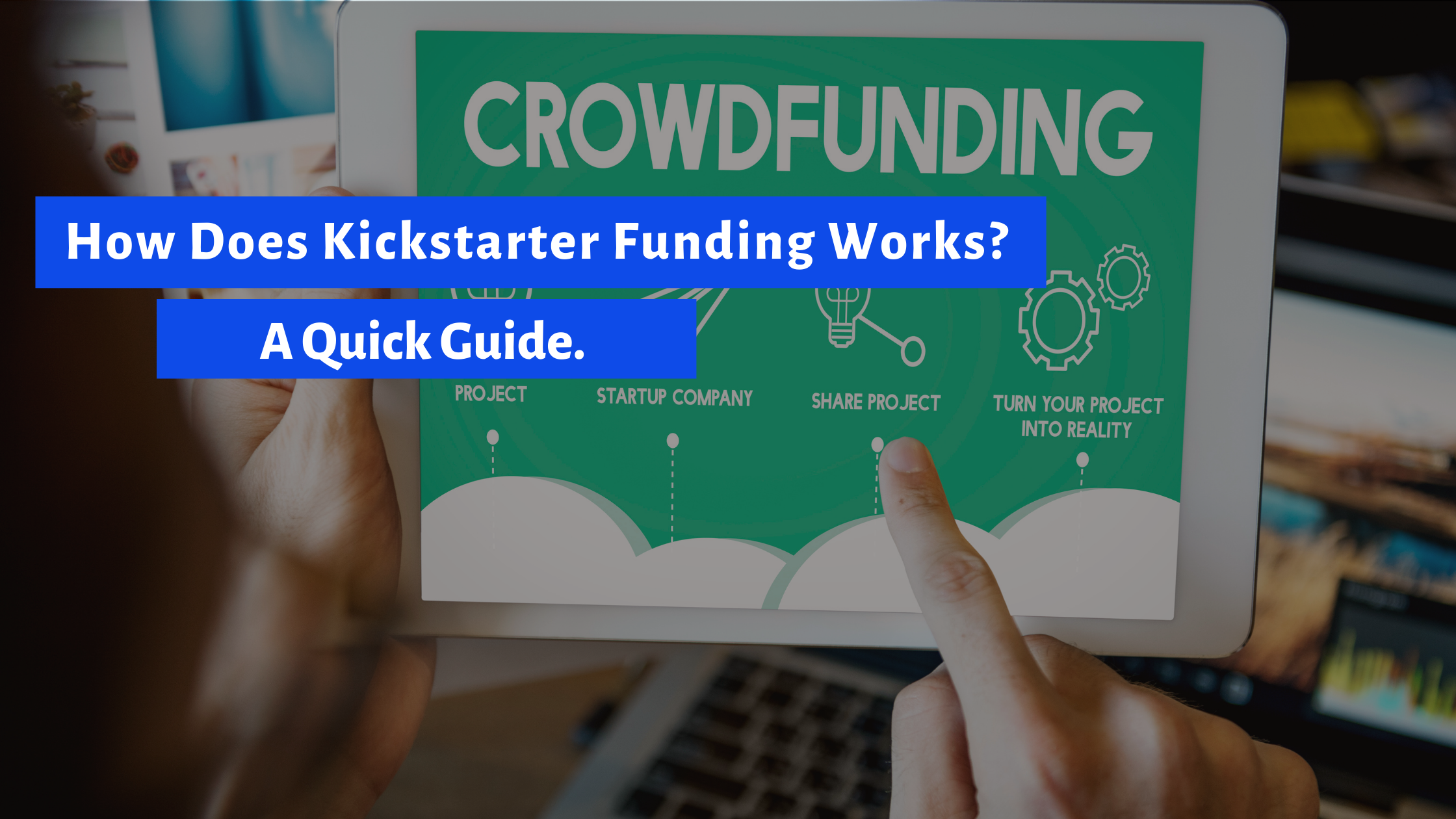 How Does Kickstarter Funding Works? A Quick Guide.