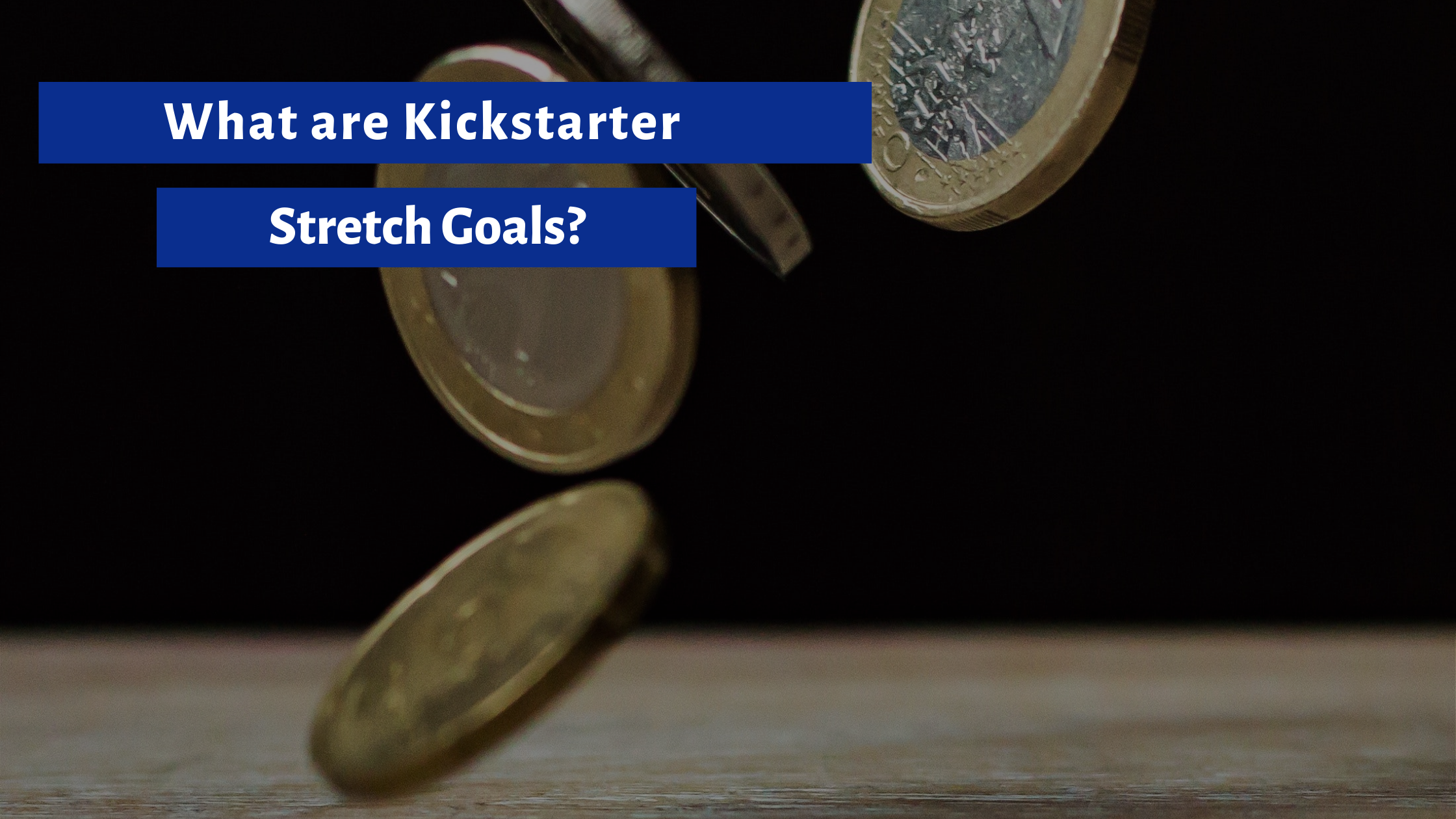 What are Kickstarter Stretch Goals? 5 Key Factors to Consider Before Stretching Your Funding Goal.