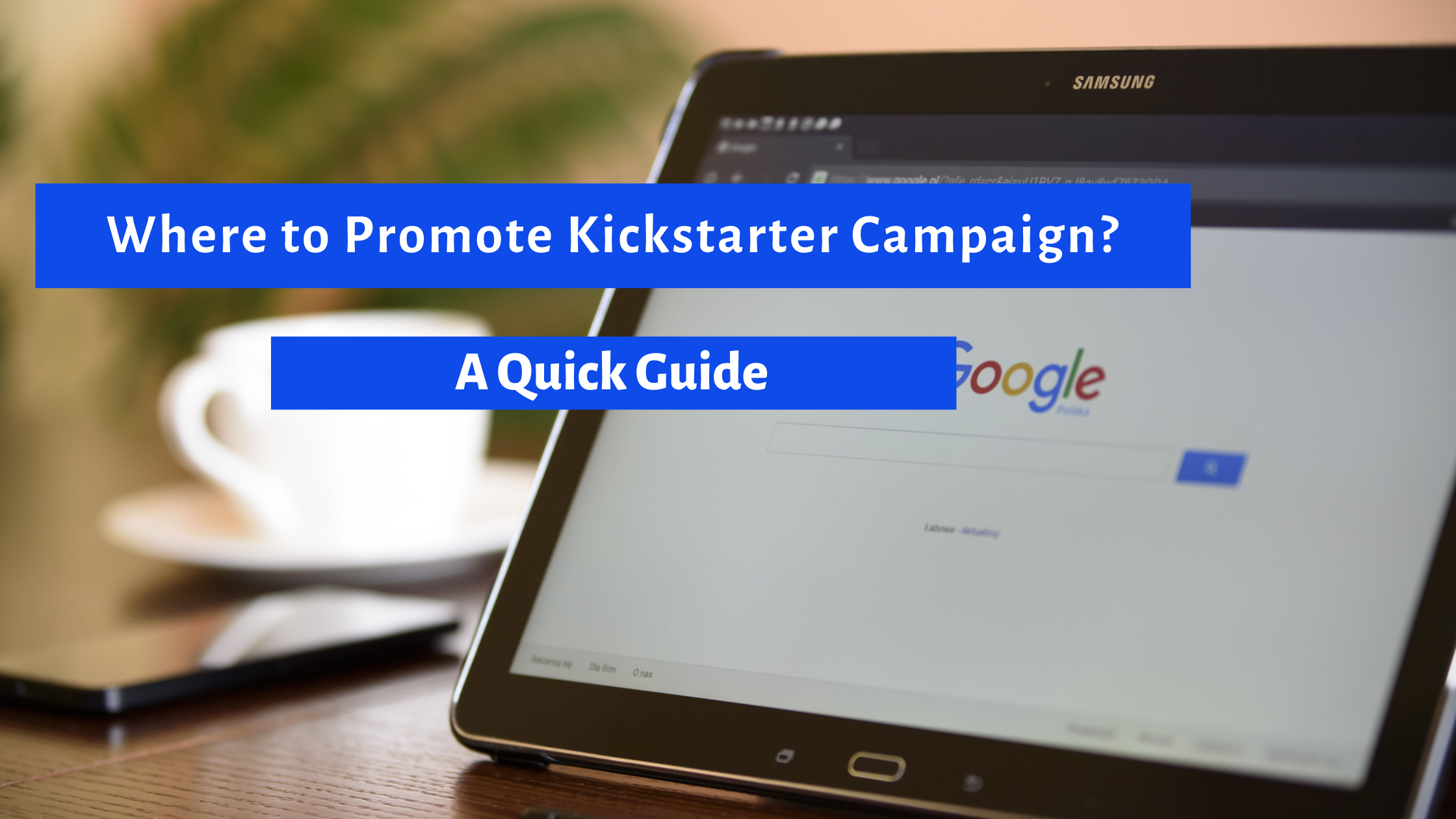 Where to Promote Kickstarter Campaign? A Quick Promotion Guide.