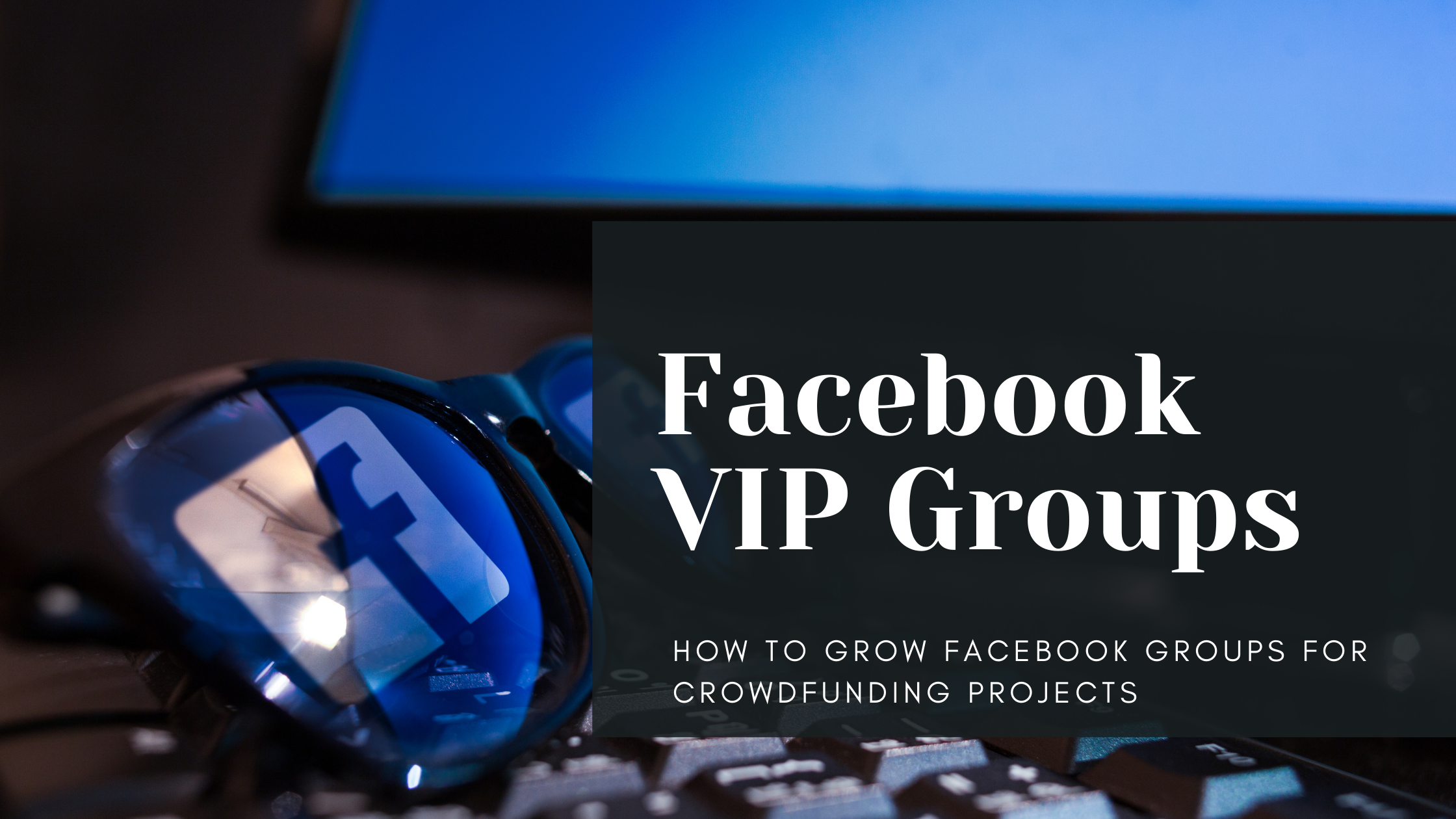Facebook VIP Group for Crowdfunding Projects – How to Make it Work?