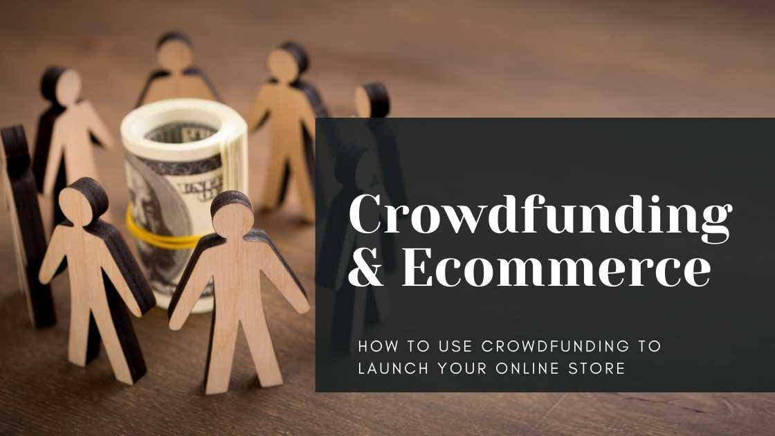 How to Use Crowdfunding to Launch Your Online Store